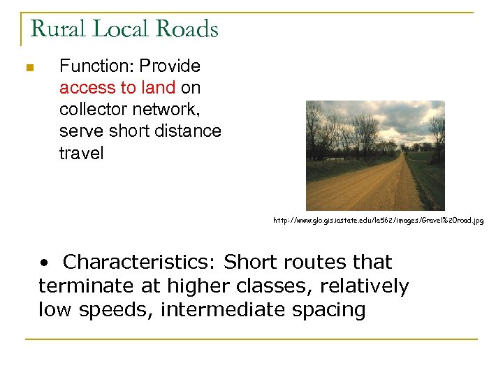 Rural Local Roads n Function: Provide access to land on collector network, serve short