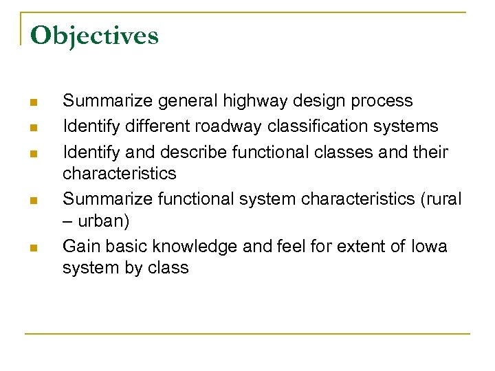 Objectives n n n Summarize general highway design process Identify different roadway classification systems