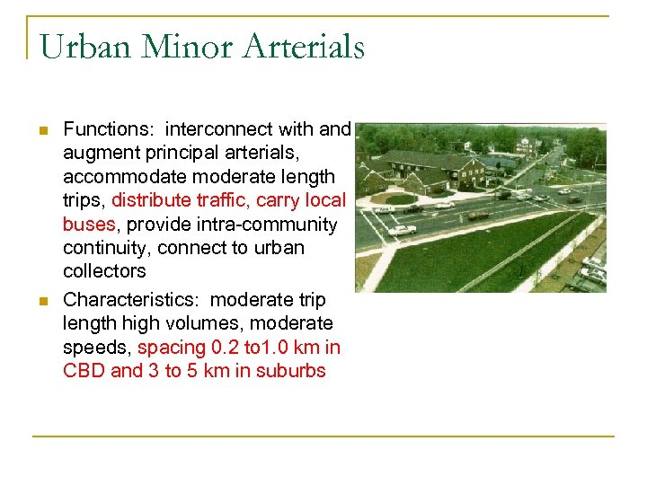 Urban Minor Arterials n n Functions: interconnect with and augment principal arterials, accommodate moderate