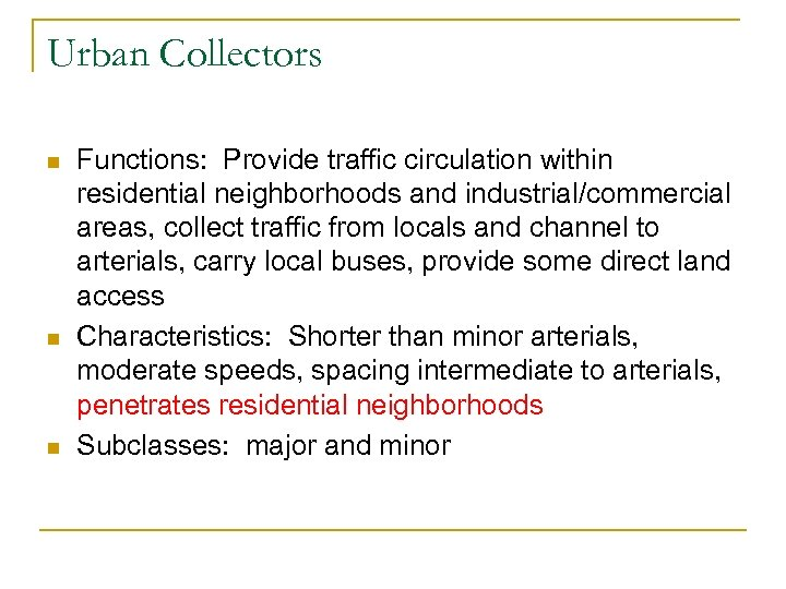 Urban Collectors n n n Functions: Provide traffic circulation within residential neighborhoods and industrial/commercial