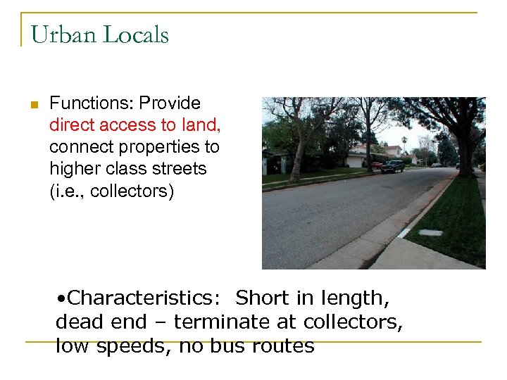 Urban Locals n Functions: Provide direct access to land, connect properties to higher class