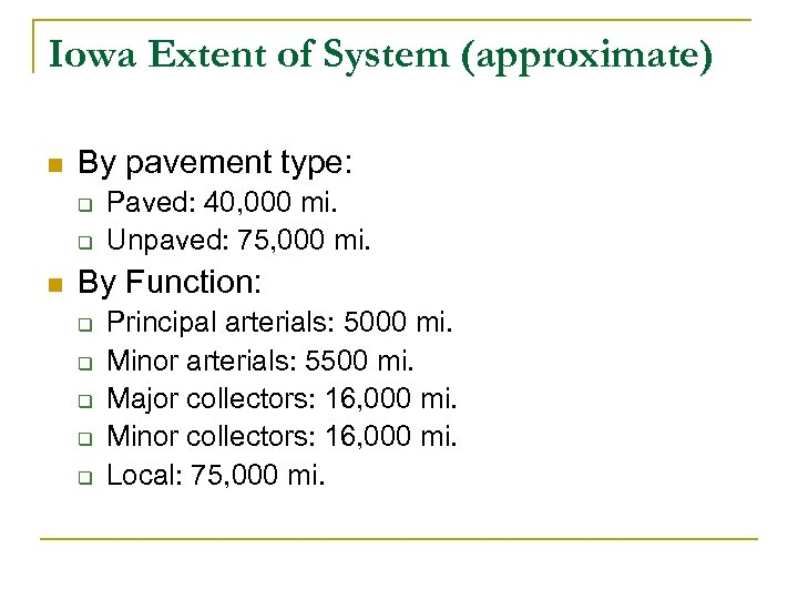 Iowa Extent of System (approximate) n By pavement type: q q n Paved: 40,