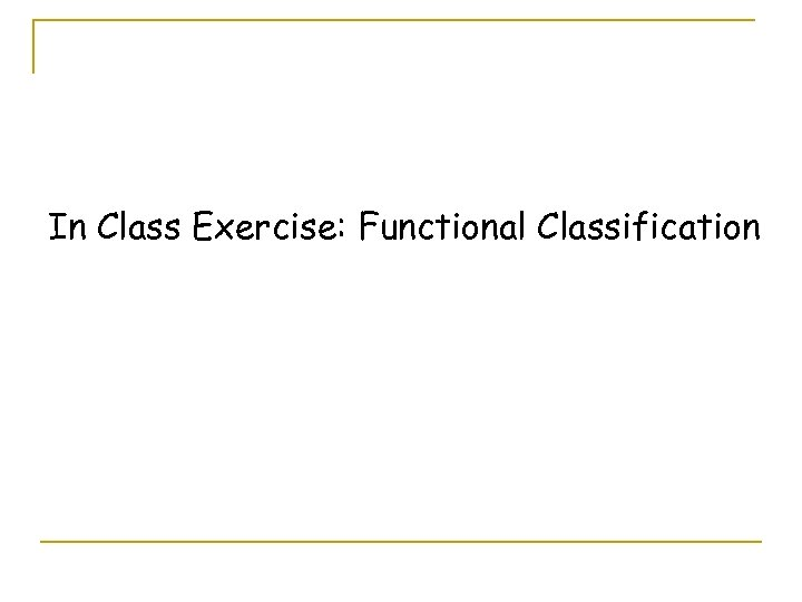 In Class Exercise: Functional Classification