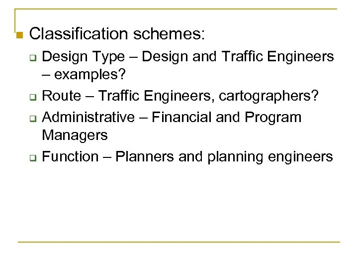 n Classification schemes: q q Design Type – Design and Traffic Engineers – examples?