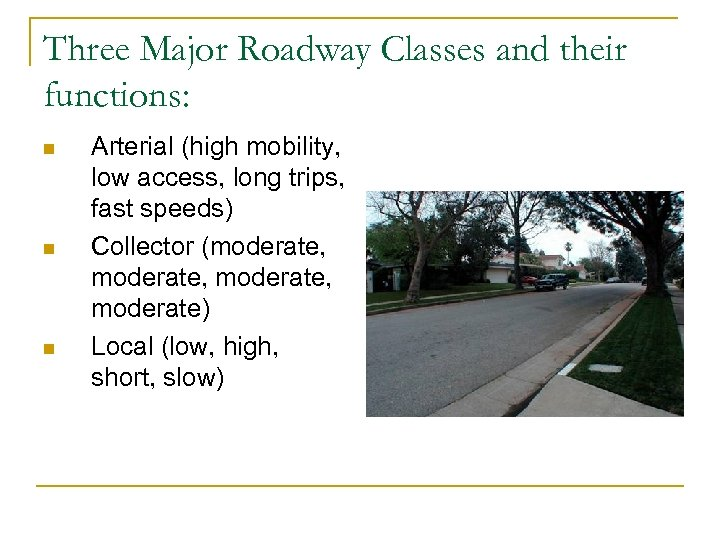 Three Major Roadway Classes and their functions: n n n Arterial (high mobility, low