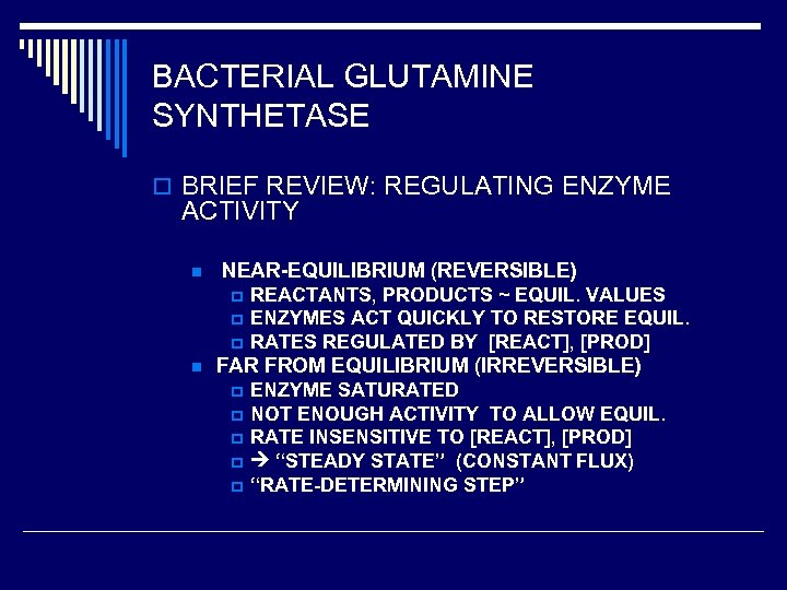 BACTERIAL GLUTAMINE SYNTHETASE o BRIEF REVIEW: REGULATING ENZYME ACTIVITY n NEAR-EQUILIBRIUM (REVERSIBLE) p p