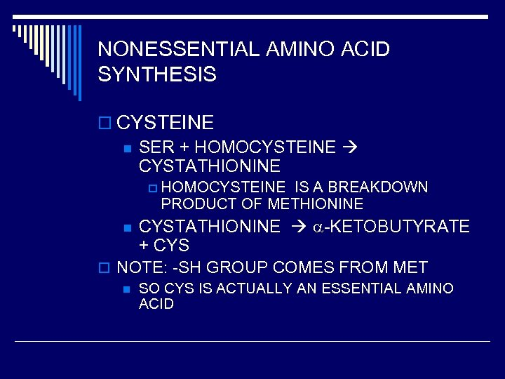 NONESSENTIAL AMINO ACID SYNTHESIS o CYSTEINE n SER + HOMOCYSTEINE CYSTATHIONINE p HOMOCYSTEINE IS