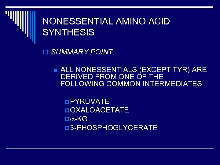 NONESSENTIAL AMINO ACID SYNTHESIS o SUMMARY POINT: n ALL NONESSENTIALS (EXCEPT TYR) ARE DERIVED