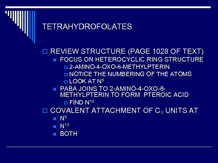 TETRAHYDROFOLATES o REVIEW STRUCTURE (PAGE 1028 OF TEXT) n FOCUS ON HETEROCYCLIC RING STRUCTURE