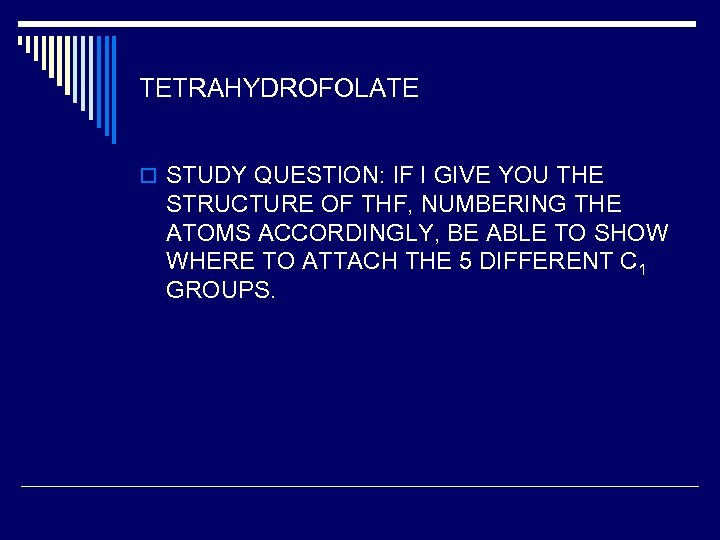 TETRAHYDROFOLATE o STUDY QUESTION: IF I GIVE YOU THE STRUCTURE OF THF, NUMBERING THE