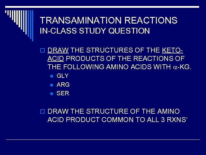 TRANSAMINATION REACTIONS IN-CLASS STUDY QUESTION o DRAW THE STRUCTURES OF THE KETO- ACID PRODUCTS