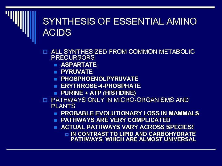 SYNTHESIS OF ESSENTIAL AMINO ACIDS o ALL SYNTHESIZED FROM COMMON METABOLIC PRECURSORS n n