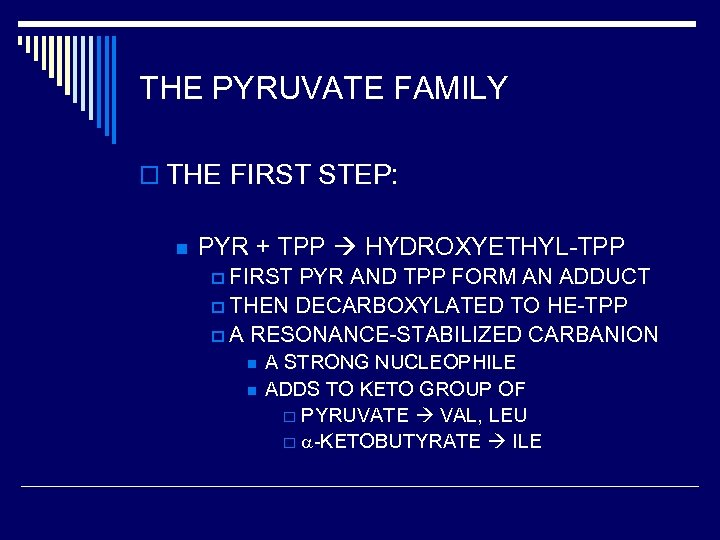 THE PYRUVATE FAMILY o THE FIRST STEP: n PYR + TPP HYDROXYETHYL-TPP p FIRST