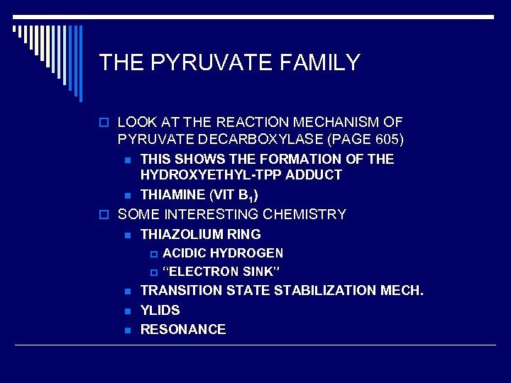 THE PYRUVATE FAMILY o LOOK AT THE REACTION MECHANISM OF PYRUVATE DECARBOXYLASE (PAGE 605)