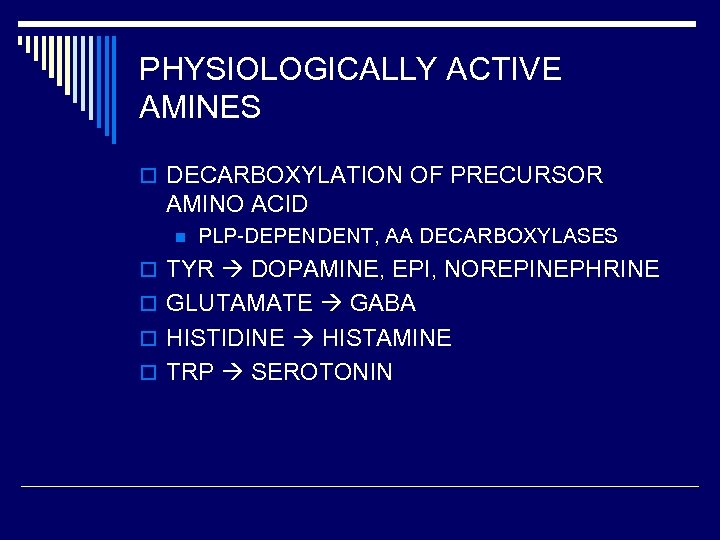 PHYSIOLOGICALLY ACTIVE AMINES o DECARBOXYLATION OF PRECURSOR AMINO ACID n PLP-DEPENDENT, AA DECARBOXYLASES o