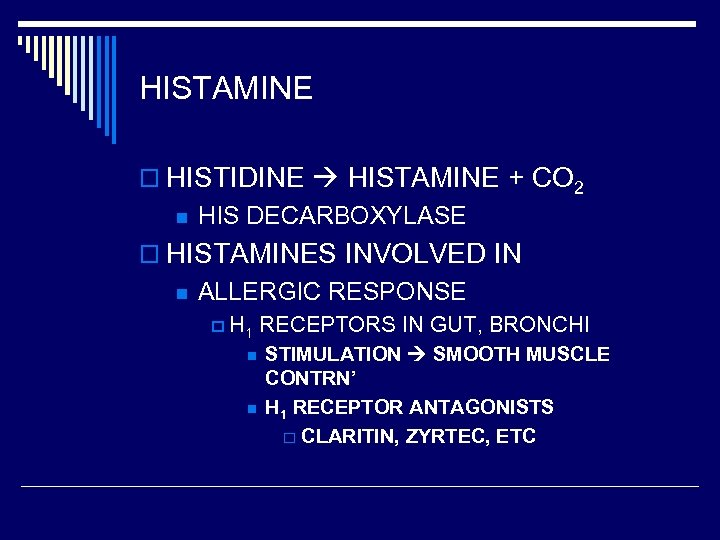 HISTAMINE o HISTIDINE HISTAMINE + CO 2 n HIS DECARBOXYLASE o HISTAMINES INVOLVED IN
