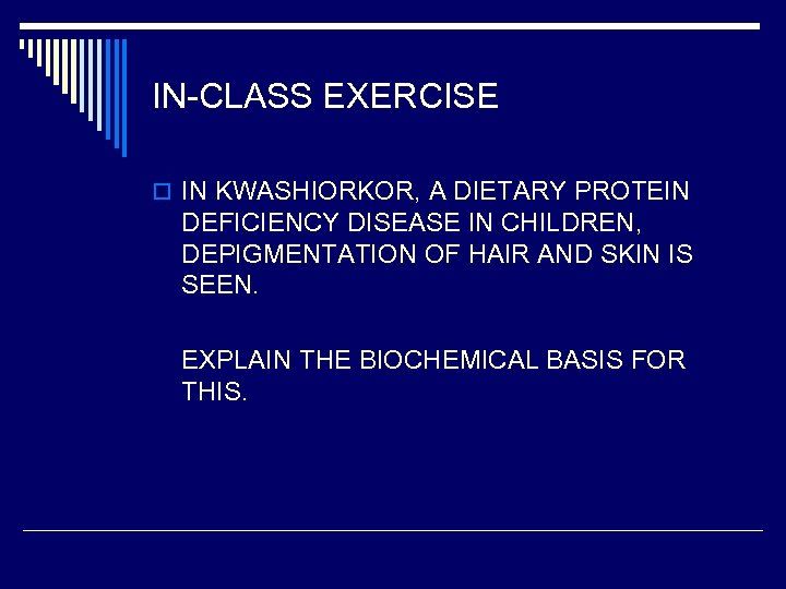 IN-CLASS EXERCISE o IN KWASHIORKOR, A DIETARY PROTEIN DEFICIENCY DISEASE IN CHILDREN, DEPIGMENTATION OF