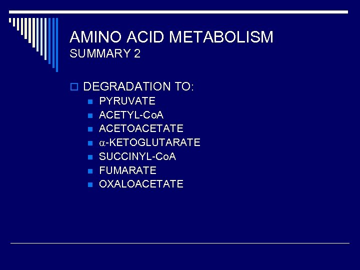 AMINO ACID METABOLISM SUMMARY 2 o DEGRADATION TO: n PYRUVATE n ACETYL-Co. A n