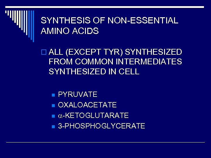 SYNTHESIS OF NON-ESSENTIAL AMINO ACIDS o ALL (EXCEPT TYR) SYNTHESIZED FROM COMMON INTERMEDIATES SYNTHESIZED
