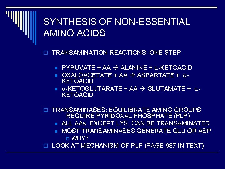 SYNTHESIS OF NON-ESSENTIAL AMINO ACIDS o TRANSAMINATION REACTIONS: ONE STEP n n n PYRUVATE