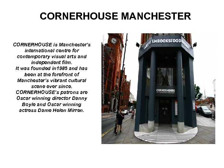 CORNERHOUSE MANCHESTER CORNERHOUSE is Manchester's international centre for contemporary visual arts and independent film.