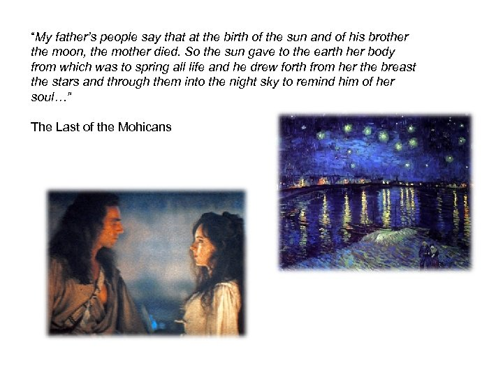 """My father's people say that at the birth of the sun and of his"