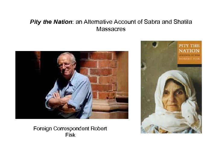 Pity the Nation: an Alternative Account of Sabra and Shatila Massacres Foreign Correspondent Robert