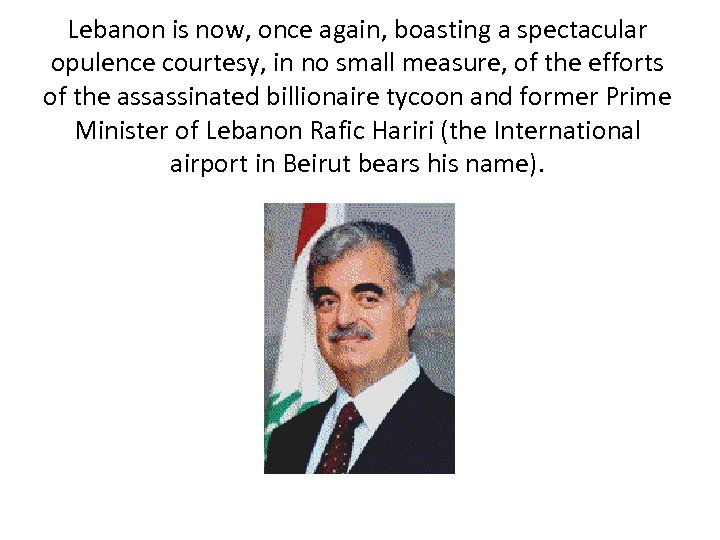 Lebanon is now, once again, boasting a spectacular opulence courtesy, in no small measure,