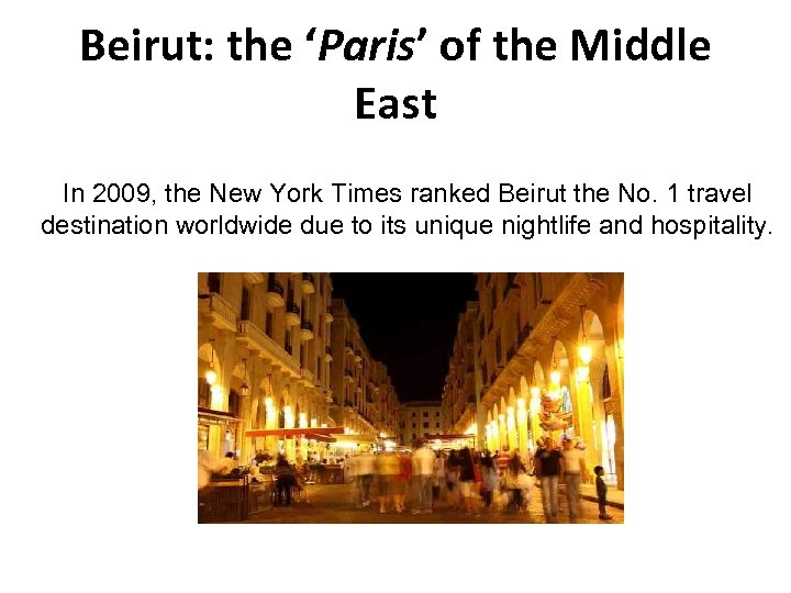 Beirut: the 'Paris' of the Middle East In 2009, the New York Times ranked