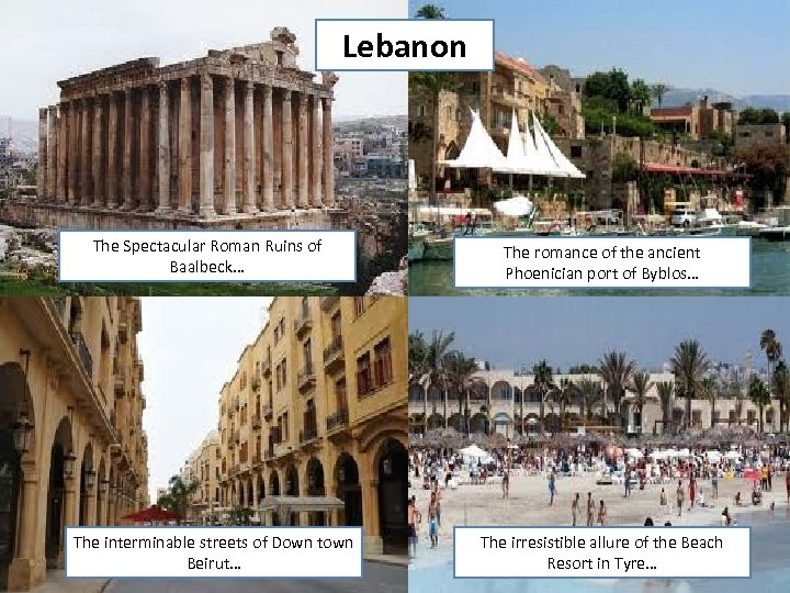 Lebanon The Spectacular Roman Ruins of Baalbeck… The interminable streets of Down town Beirut…
