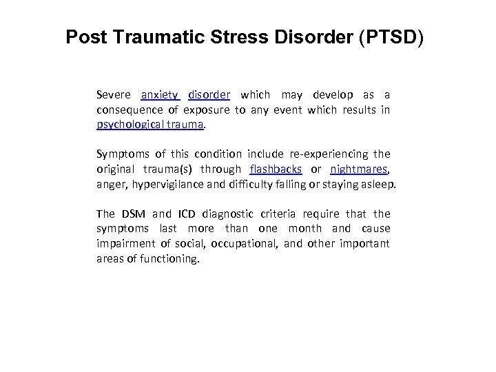 Post Traumatic Stress Disorder (PTSD) Severe anxiety disorder which may develop as a consequence