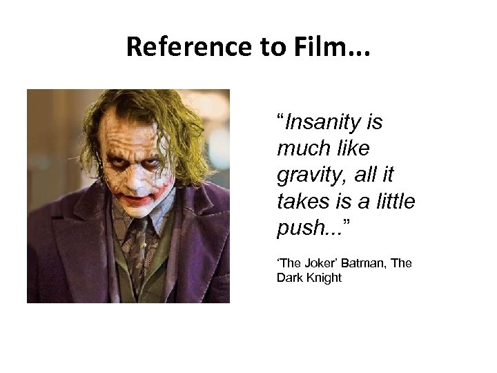 "Reference to Film. . . ""Insanity is much like gravity, all it takes is"
