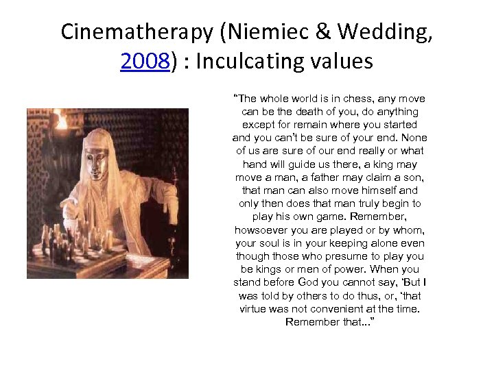 "Cinematherapy (Niemiec & Wedding, 2008) : Inculcating values ""The whole world is in chess,"