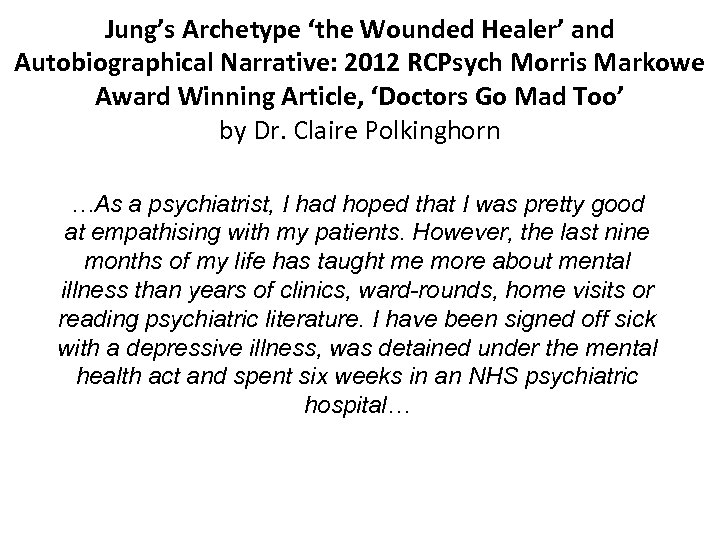 Jung's Archetype 'the Wounded Healer' and Autobiographical Narrative: 2012 RCPsych Morris Markowe Award Winning