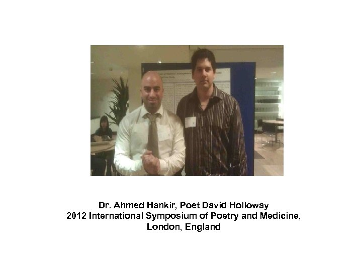 Dr. Ahmed Hankir, Poet David Holloway 2012 International Symposium of Poetry and Medicine, London,