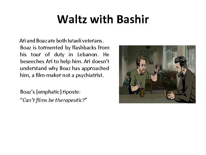 Waltz with Bashir Ari and Boaz are both Israeli veterans. Boaz is tormented by