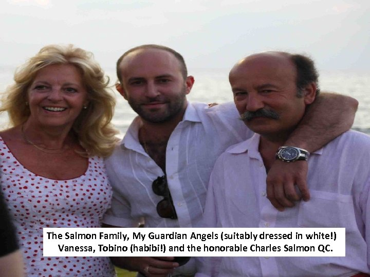 The Salmon Family, My Guardian Angels (suitably dressed in white!) Vanessa, Tobino (habibi!) and