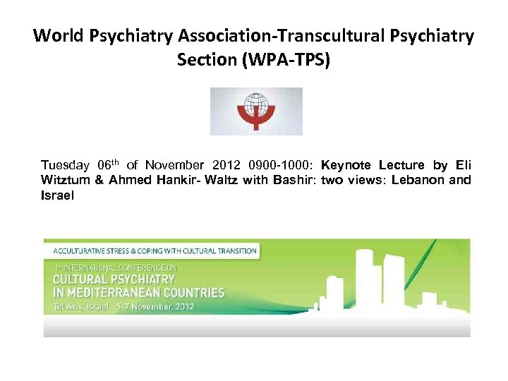 World Psychiatry Association-Transcultural Psychiatry Section (WPA-TPS) Tuesday 06 th of November 2012 0900 -1000: