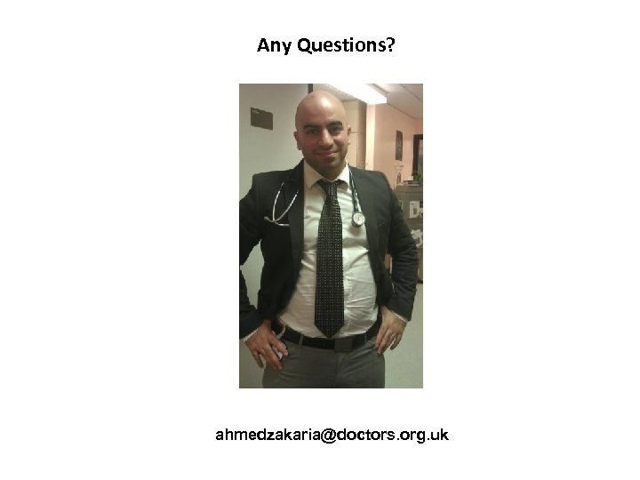 Any Questions? ahmedzakaria@doctors. org. uk