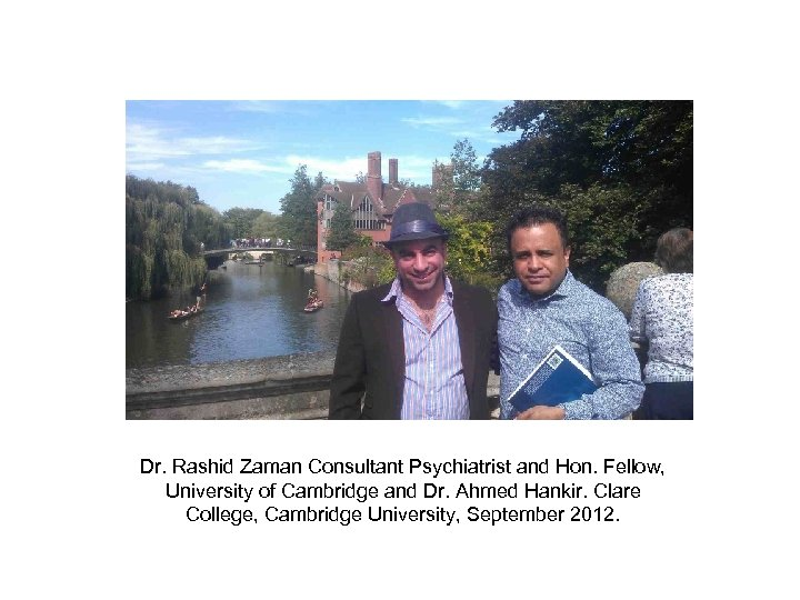 Dr. Rashid Zaman Consultant Psychiatrist and Hon. Fellow, University of Cambridge and Dr. Ahmed