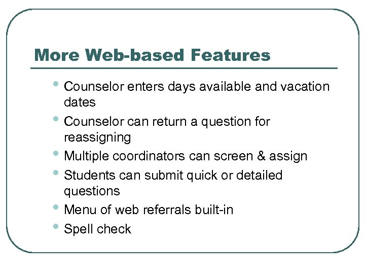 More Web-based Features • Counselor enters days available and vacation • • • dates