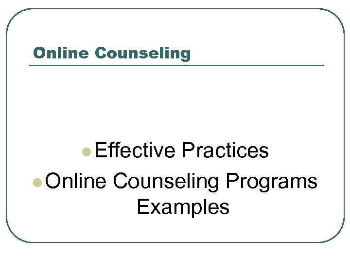 Online Counseling l Effective Practices l Online Counseling Programs Examples
