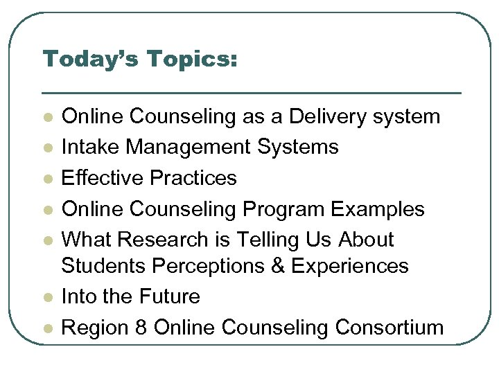 Today's Topics: l l l l Online Counseling as a Delivery system Intake Management