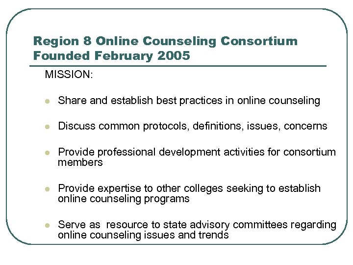Region 8 Online Counseling Consortium Founded February 2005 MISSION: l Share and establish best