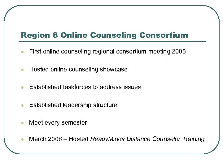 Region 8 Online Counseling Consortium l First online counseling regional consortium meeting 2005 l