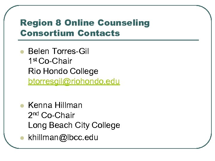 Region 8 Online Counseling Consortium Contacts l Belen Torres-Gil 1 st Co-Chair Rio Hondo