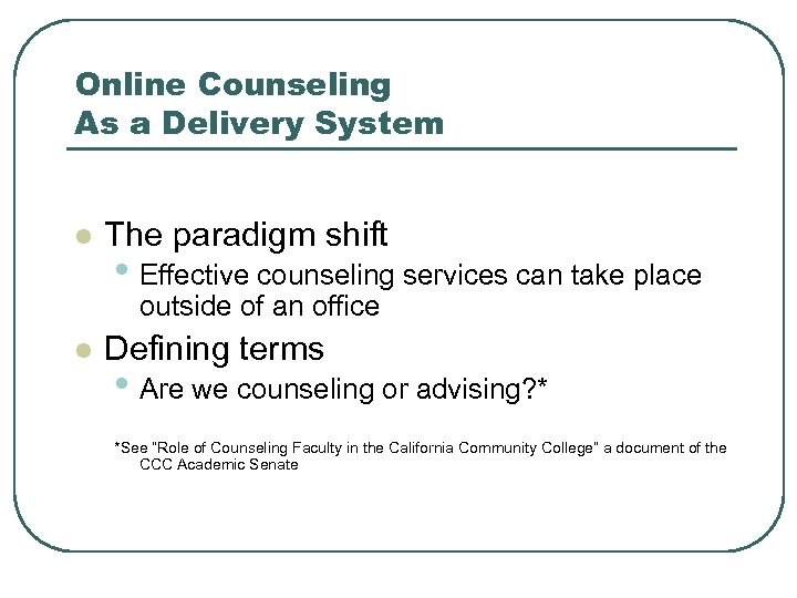 Online Counseling As a Delivery System l The paradigm shift • Effective counseling services