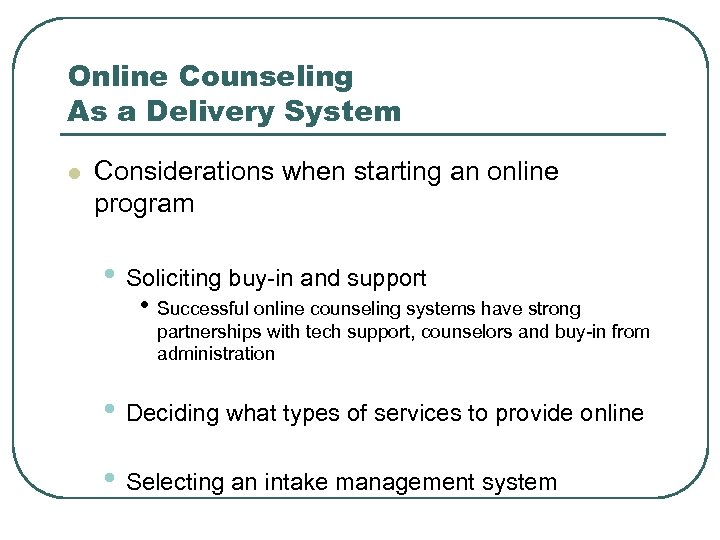 Online Counseling As a Delivery System l Considerations when starting an online program •