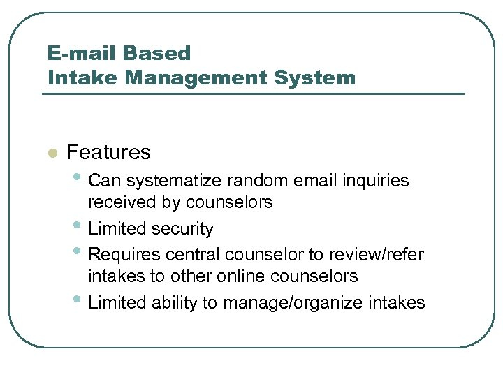 E-mail Based Intake Management System l Features • Can systematize random email inquiries •
