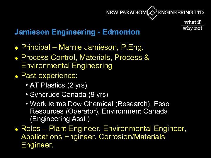 Jamieson Engineering - Edmonton u u u Principal – Marnie Jamieson, P. Eng. Process